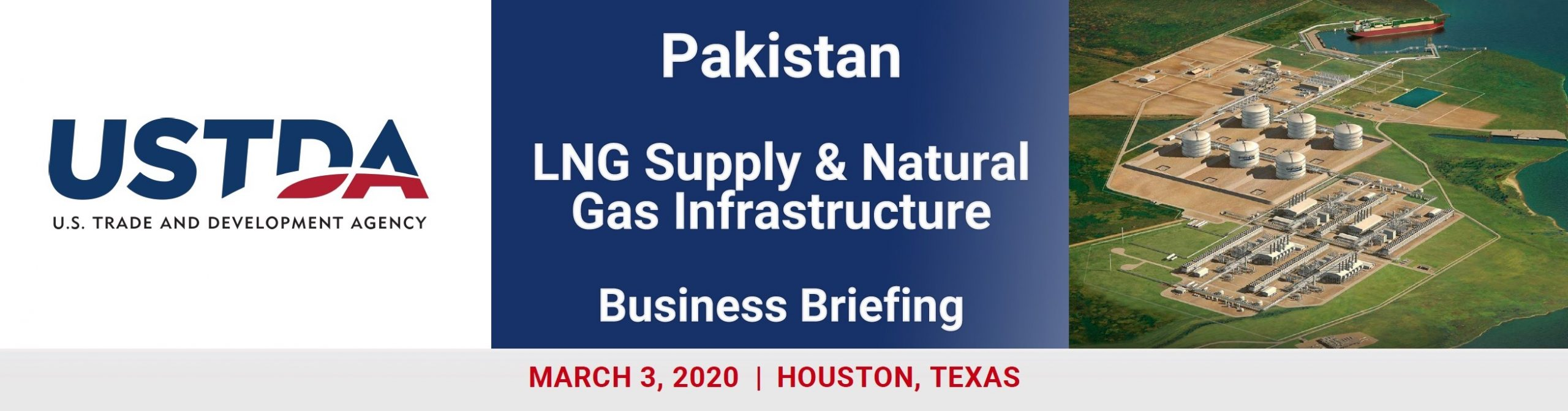Pakistan LNG Supply and Natural Gas Infrastructure REVERSE TRADE MISSION AND BUSINESS BRIEFING MARCH 1 – 13, 2020 ▪︎ HOUSTON, TEXAS & WASHINGTON, D.C.
